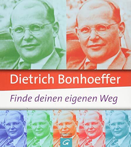 9783579071510: Dietrich Bonhoeffer: Finde deinen eigenen Weg