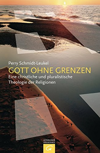 Gott ohne Grenzen: Eine christliche und pluralistische Theologie der Religionen: Perry ...