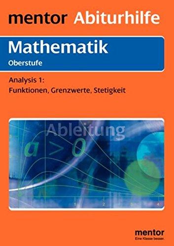 9783580636456: mentor Abiturhilfe: Mathematik Oberstufe: Analysis Teil 1: Funktionen, Grenzwerte, Stetigkeiten.