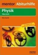 9783580656652: Abiturhilfe Physik Oberstufe. Mechanik: Mit Aufgaben und L�sungen f�rs Zentralabitur