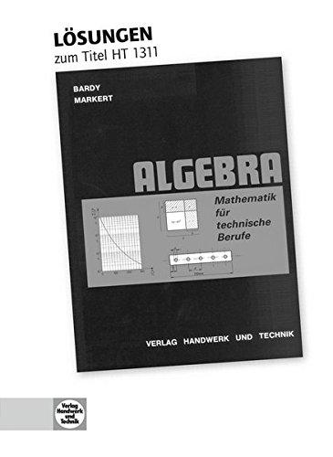 Mathematik für technische Berufe - Algebra: Lösungen zu HT 1311 Mathematik für ...