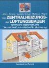 9783582031310: Der Zentralheizungs- und Lüftungsbauer: Technische Mathematik und Technische Kommunikation/Arbeitsplanung. Mit Beispielen und Übungen