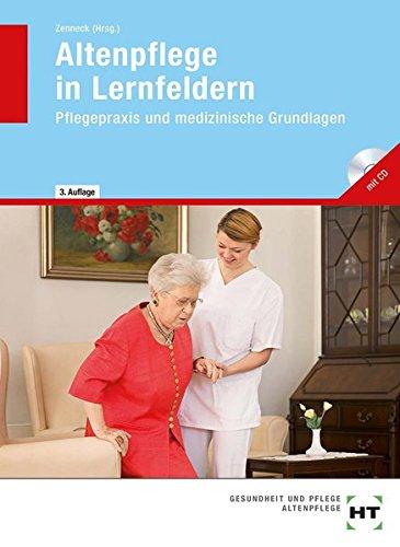 Altenpflege in Lernfeldern. Pflegepraxis und medizinische Grundlagen. - Baur-Enders, Roswitha / Berkefeld, Thorsten / Ebert, Barbara / Keppner, B. / Liedtke, Chr. / Meckbach, K. / Querfurt, E. / Weritz, M. / u.a. (Hrsg. von Zenneck, Hans-Udo)
