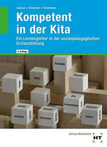 Kompetentt in der Kita: Ein Lernbegleiter in der sozialpadagogischen Erstausbildung - G. Jeannot,J. Stinsmeier,D. Strodtmann
