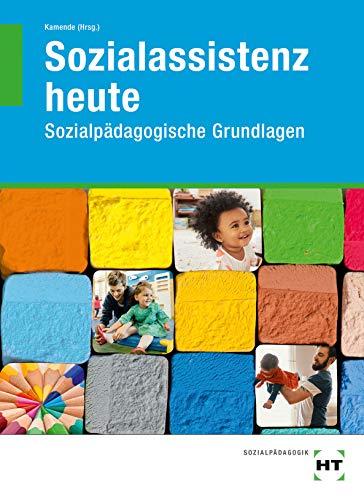 Sozialassistenz heute: Sozialpädagogische Grundlagen - Dr. Ulrike Kamende