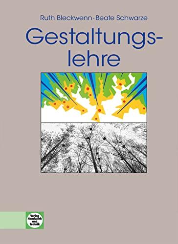 Gestaltungslehre: Ein einführendes Arbeitsbuch: Bleckwenn, Ruth, Schwarze,