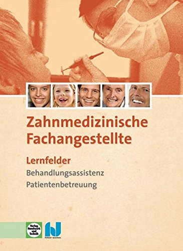 9783582058102: Die Zahnmedizinische Fachangestellte: Lernfelder - Behandlungsassistenz, Patientenbetreuung