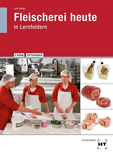 Fleischerei heute: in Lernfeldern: Stefan Sprenger, Ronald Wiegand, Christine Brombach, Gerhard ...