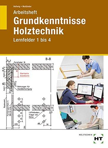 9783582341037: Grundkenntnisse Holztechnik Lernfelder 1-4. Arbeitsheft