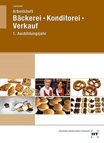9783582402110: Bäckerei - Konditorei - Verkauf. Arbeitsheft. 1. Ausbildungsjahr in Lernfeldern