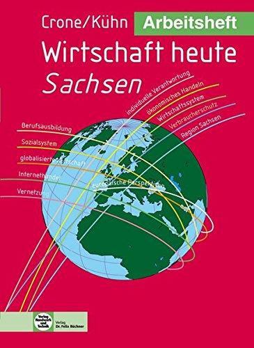 Arbeitsheft Wirtschaft heute - Sachsen - Crone, Bernd und Reiner Kühn