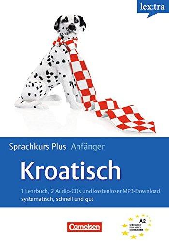 9783589015207: Kroatisch Sprachkurs Plus: Anfänger. Selbstlernbuch mit CDs und kostenlosem MP3-Download: systematisch, schnell und gut. Europäischer Referenzrahmen: A1/A2