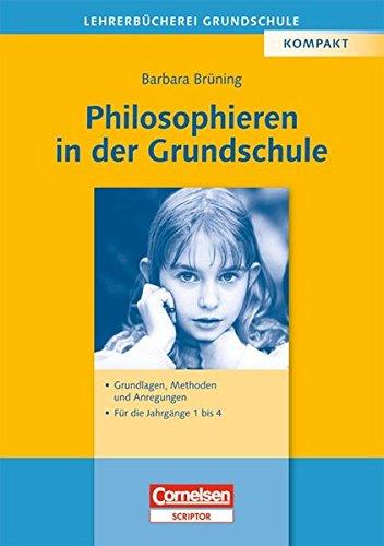 Philosophieren in der Grundschule. Grundlagen, Methoden, Anregungen. (Lernmaterialien) - Brüning, Barbara