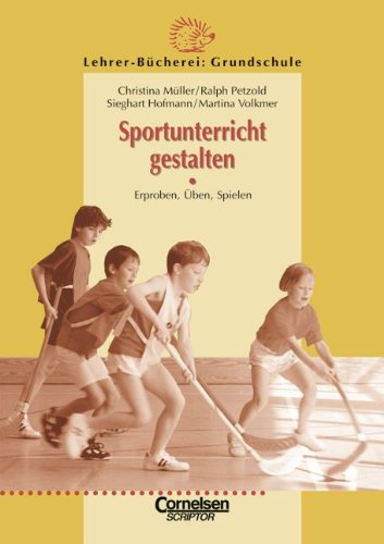 Lehrerbücherei Grundschule: Sportunterricht gestalten: Erproben, Üben, Spielen: Prof. Reinhold Christiani,