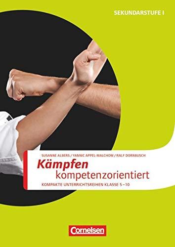 Sportarten: Kämpfen kompetenzorientiert : Kompakte Unterrichsreihen Klasse 5-10. ...