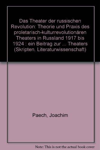 9783589200290: Das Theater der russischen Revolution: Theorie und Praxis des proletarisch-kulturrevolution�ren Theaters in Russland 1917 bis 1924 : ein Beitrag zur ... Theaters (Skripten. Literaturwissenschaft)