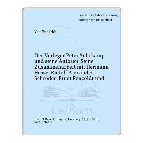 DER VERLEGER PETER SUHRKAMP UND SEINE AUTOREN Seine Zusammenarbeit mit Hermann Hesse, Rudolf ...