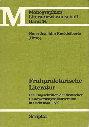 Frühproletarische Literatur. Die Flugschriften der deutschen Handwersgesellenvereine in Paris 1832-1839, - Ruckhäberle, Hans-Joachim (Hrsg.).