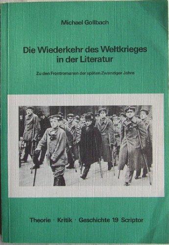 9783589206407: Die Wiederkehr des Weltkrieges in der Literatur: Zu den Frontromanen der späten Zwanziger Jahre (Theorie, Kritik, Geschichte)
