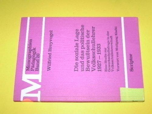 9783589206421: Die soziale Lage und das politische Bewusstsein der Volksschullehrer 19271933: Eine Studie zur Gewerkschaftsfrage in der Volksschullehrerschaft (Monographien Pädagogik)