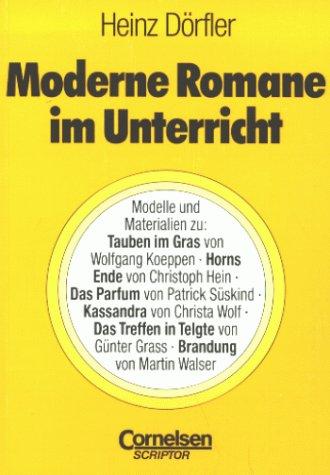 MODERNE ROMANE IM UNTERRICHT Modelle und Materialien zu Tauben im Grass, Horns Ende, Das Parfum, ...