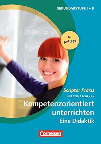 Scriptor Praxis - Unterrichten: Kompetenzorientiert unterrichten: Eine Didaktik. Buch - Tschekan, Kerstin