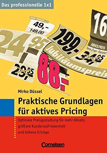 9783589235100: Das professionelle 1 x 1: Praktische Grundlagen für aktives Pricing: Optimale Preisgestaltung für mehr Absatz, größere Kundenzufriedenheit und höhere Erträge