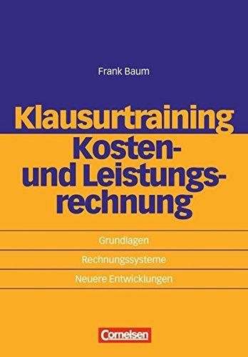 Klausurtraining Kosten- und Leistungsrechnung: Baum, Frank