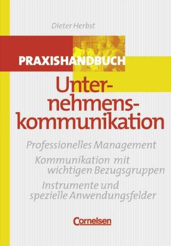 Handbücher Unternehmenspraxis: Praxishandbuch Unternehmenskommunikation: Professionelles Management -: Prof. Dr. Dieter
