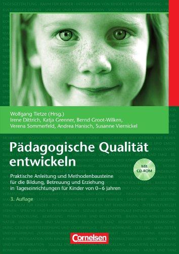 9783589245369: Pädagogische Qualität entwickeln: Praktische Anleitung und Methodenbausteine für Bildung, Betreuung und Erziehung in Tageseinrichtungen für Kinder von 0-6