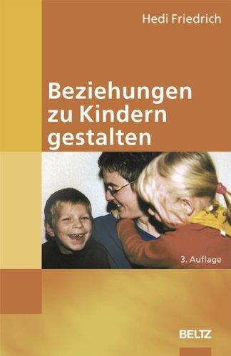 9783589252909: Beziehungen zu Kindern gestalten. Einsichten und Ãœbungen für den Alltag