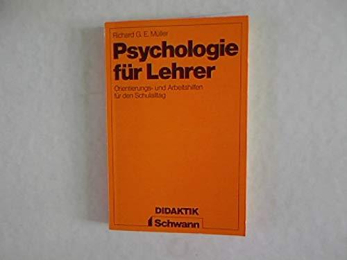 Psychologie für Lehrer : Orientierungs- u. Arbeitshilfen: Müller, Richard G.