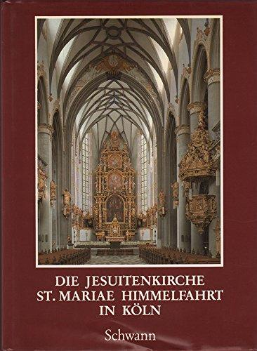 Die Jesuitenkirche S[ank]t Mariae Himmelfahrt in Köln : Dokumentation u. Beitr. zum Abschluss ihrer...