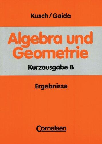 9783590826762: Algebra und Geometrie. Kurzausgabe B. Ergebnisse