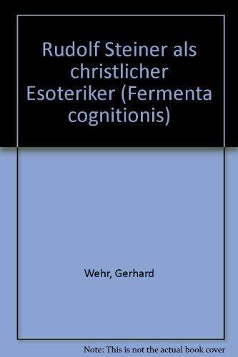 Rudolf Steiner als christlicher Esoteriker (Fermenta cognitionis): Gerhard Wehr
