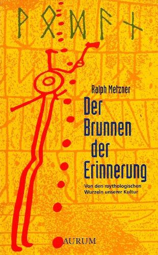 9783591083362: Der Brunnen der Erinnerung. von den mythologischen Wurzeln unserer Kultur
