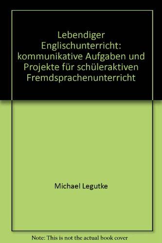 9783592700237: Lebendiger Englischunterricht. Kommunikative Aufgaben und Projekte für Schüleraktiven Fremdsprachenunterricht
