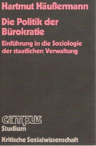 9783593325316: Die Politik der Bürokratie. Einführung in die Soziologie der staatlichen Verwaltung