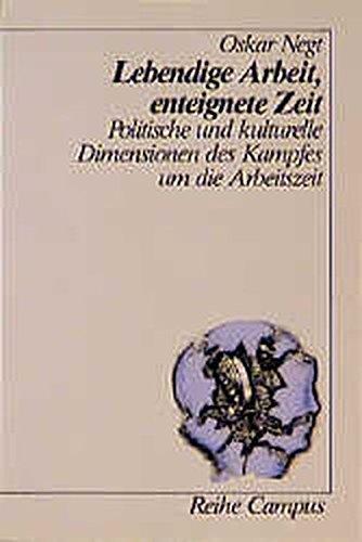 9783593333168: Lebendige Arbeit, enteignete Zeit: Politische und kulturelle Dimensionen des Kampfes um die Arbeitszeit