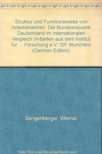 9783593338248: Struktur und Funktionsweise von Arbeitsmarkten: Die Bundesrepublik Deutschland im internationalen Vergleich (Arbeiten aus dem Institut fur ... Forschung e.V. ISF Munchen) (German Edition)
