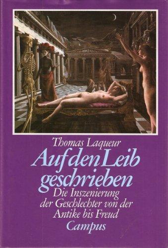 Auf den Leib geschrieben: Die Inszenierung der Geschlechter von der Antike bis Freud: Laquer, ...