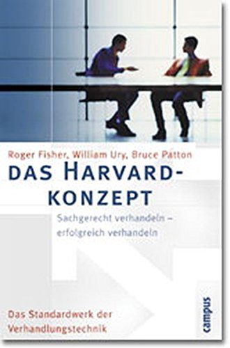 Das Harvard - Konzept: Sachgerecht verhandeln, erfolgreich verhandeln. Das Standardwerk der Verhandlungstechnik. (9783593348049) by Roger Fisher; William Ury; Bruce M. Patton