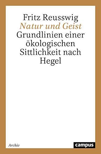 9783593349800: Natur und Geist: Grundlinien einer ökologischen Sittlichkeit nach Hegel (German Edition)