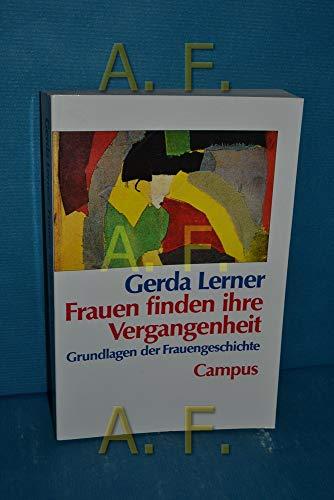 Frauen finden ihre Vergangenheit : Grundlagen der Frauengeschichte - Lerner, Gerda