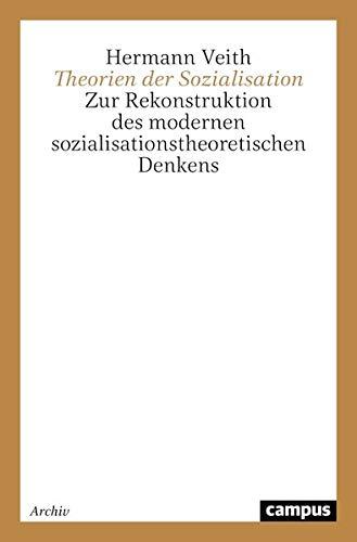 9783593354576: Theorien der Sozialisation: Zur Rekonstruktion des modernen sozialisationstheoretischen Denkens (Campus Forschung) (German Edition)