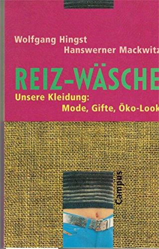 Reiz-Wäsche. Unsere Kleidung: Mode, Gifte, Öko-Look: Hingst, Wolfgang; Mackwitz,