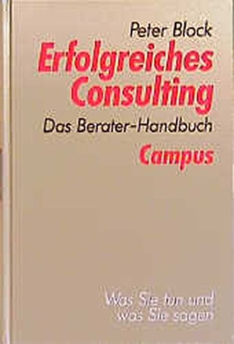 Erfolgreiches Consulting. Das Berater- Handbuch. (3593356538) by Peter Block