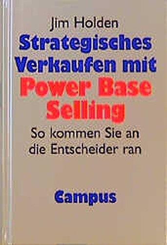 9783593356631: Strategisches Verkaufen mit Power Base Selling. So kommen Sie an die Entscheider ran.