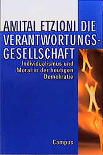 Die Verantwortungsgesellschaft. Individualismus und Moral in der: Etzioni, Amitai