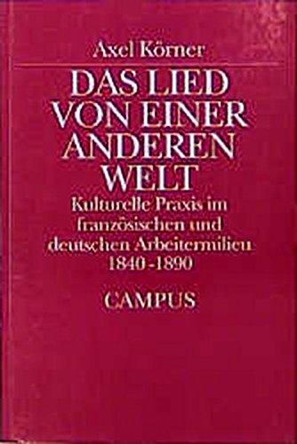 9783593358475: Das Lied von einer anderen Welt: Kulturelle Praxis im französischen und deutschen Arbeitermilieu 1840-1890 (Historische Studien) (German Edition)
